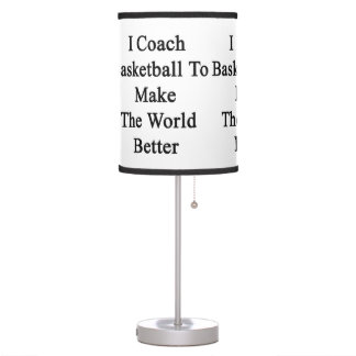 I Coach Basketball To Make The World Better Lamps