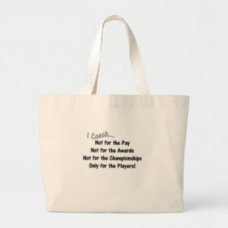 I Coach...  Not for the Pay, Not for the Awards Large Tote Bag