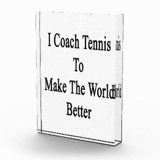 I Coach Tennis To Make The World Better Acrylic Award