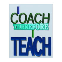 I Coach Therefore I Teach Acrylic Print