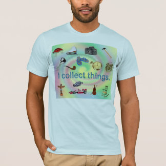 I collect things Customizable Shirt