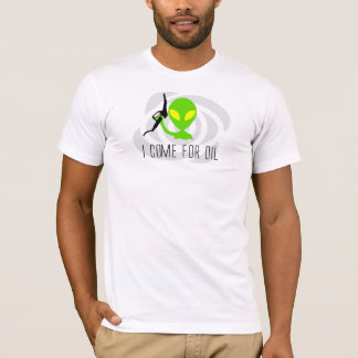 I Come For Oil T-Shirt