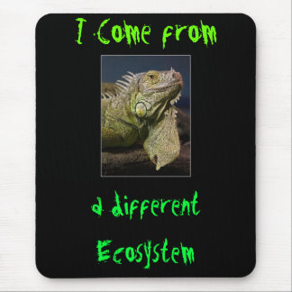 I Come from, a different Ecosystem Mouse Pad