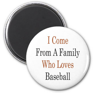 I Come From A Family Who Loves Baseball 2 Inch Round Magnet