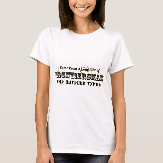 I Come From A Long Line of Frontiersman T-Shirt
