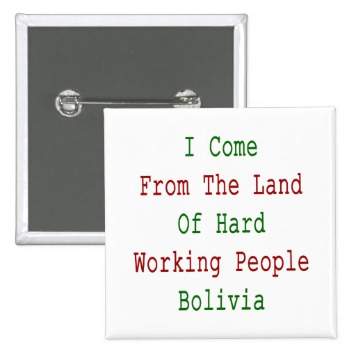 I Come From The Land Of Hard Working People Bolivi 2 Inch Square Button