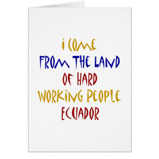 I Come From The Land Of Hard Working People Ecuado Card