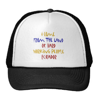 I Come From The Land Of Hard Working People Ecuado Trucker Hats