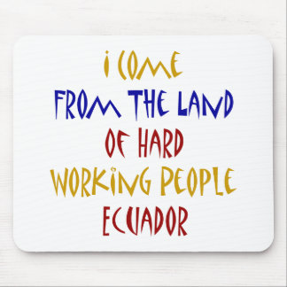 I Come From The Land Of Hard Working People Ecuado Mousepad