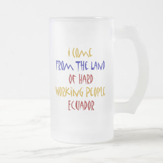 I Come From The Land Of Hard Working People Ecuado Mugs