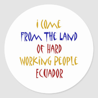 I Come From The Land Of Hard Working People Ecuado Sticker