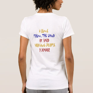 I Come From The Land Of Hard Working People Ecuado T-shirt