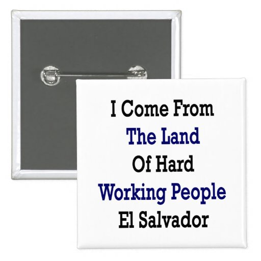 I Come From The Land Of Hard Working People El Sal Button