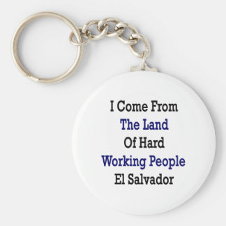 I Come From The Land Of Hard Working People El Sal Basic Round Button Keychain