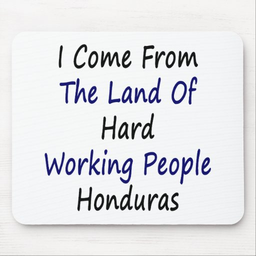 I Come From The Land Of Hard Working People Hondur Mouse Pad