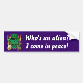 I Come in peace. Saint Patrick's Day  See Notes Car Bumper Sticker
