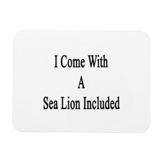 I Come With A Sea Lion Included Vinyl Magnet