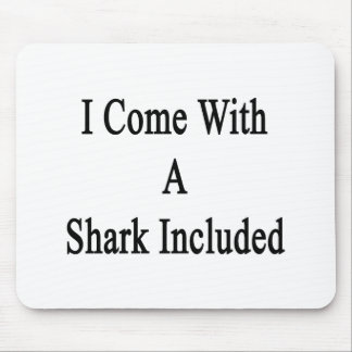 I Come With A Shark Included Mousepad