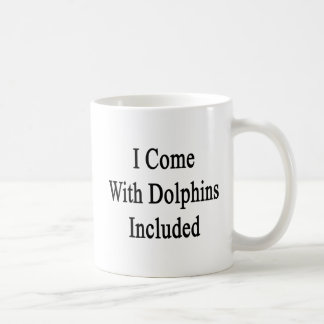 I Come With Dolphins Included Coffee Mug