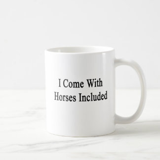 I Come With Horses Included Coffee Mug