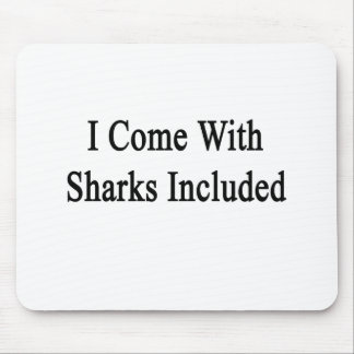 I Come With Sharks Included Mouse Pads