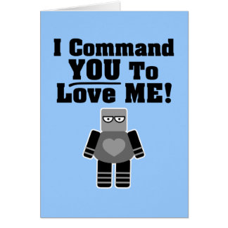 I Command You To Love Me Robot Greeting Cards