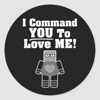 I Command You To Love Me Robot Classic Round Sticker