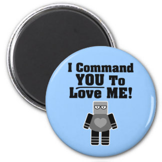 I Command You To Love Me Robot Magnet