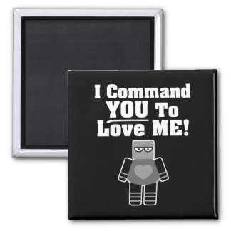 I Command You To Love Me Robot Refrigerator Magnets