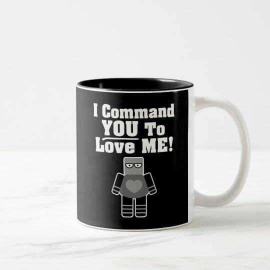I Command You To Love Me Robot Two-Tone Coffee Mug