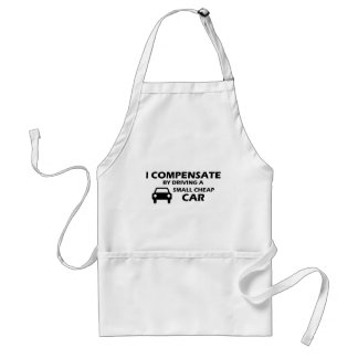 I Compensate With A Cheap Small Car Adult Apron