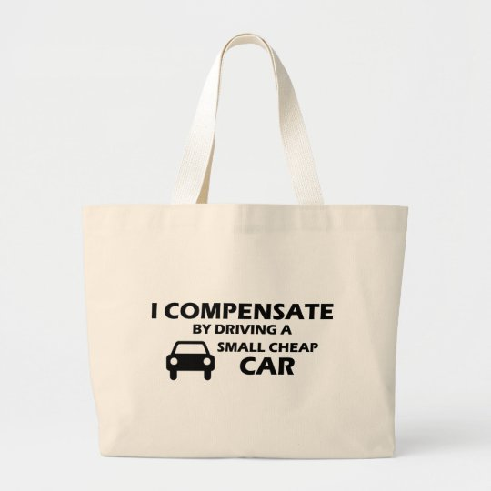 I Compensate With A Cheap Small Car Large Tote Bag