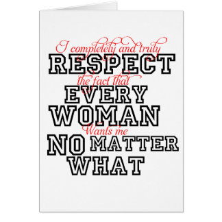 I Completely Respect Every Woman Card
