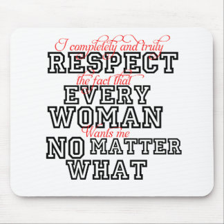 I Completely Respect Every Woman Mouse Pad