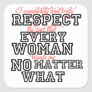 I Completely Respect Every Woman Square Sticker