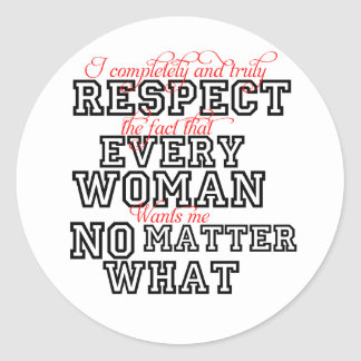 I Completely Respect Every Woman Classic Round Sticker