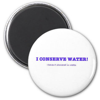 I Conserve Water, I haven't showered in weeks 2 Inch Round Magnet