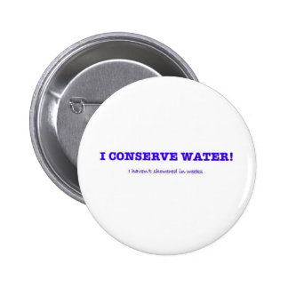 I Conserve Water, I haven't showered in weeks 2 Inch Round Button
