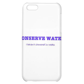I Conserve Water, I haven't showered in weeks iPhone 5C Cover