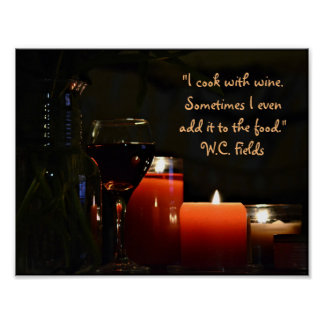 """""""I cook with wine........."""" quote W.C. Fields Poster"""