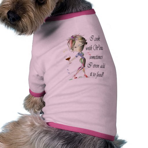 I cook with Wine, sometimes add to food Funny Gift Doggie T Shirt