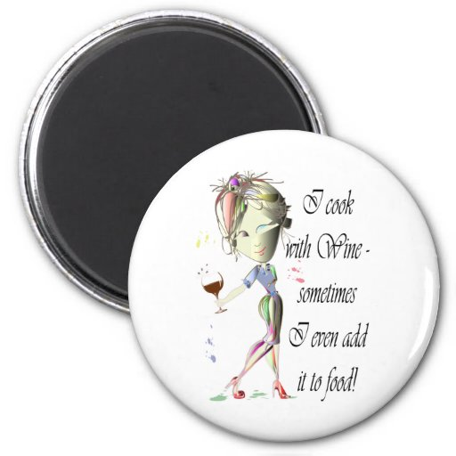 I cook with Wine, sometimes add to food Funny Gift Refrigerator Magnet