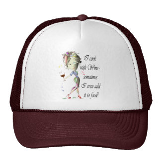 I cook with Wine, sometimes add to food Funny Gift Trucker Hat