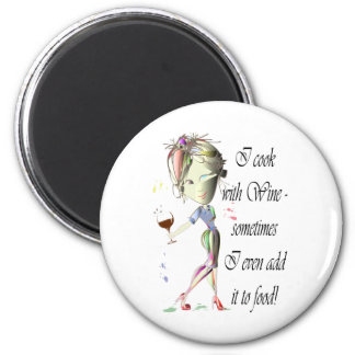 I cook with Wine, sometimes I even add it to food 2 Inch Round Magnet