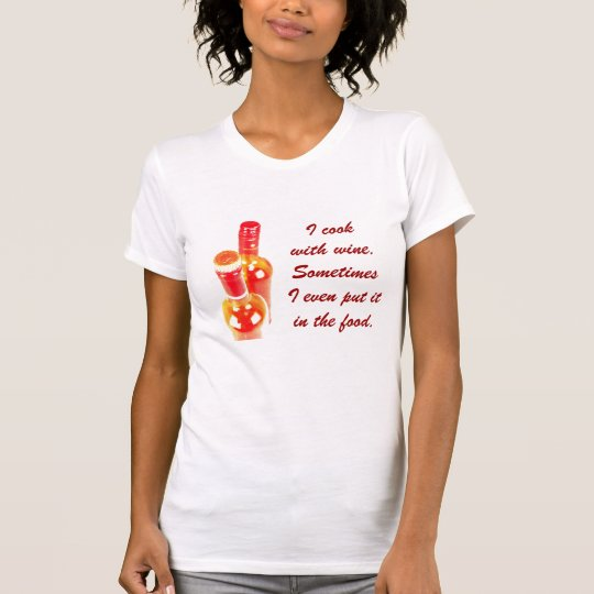 I cook with wine - wine bottles humor T-Shirt