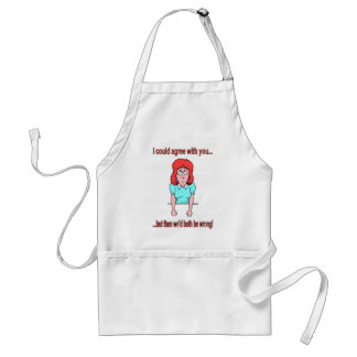 I could agree with you but then we'd both be wrong adult apron