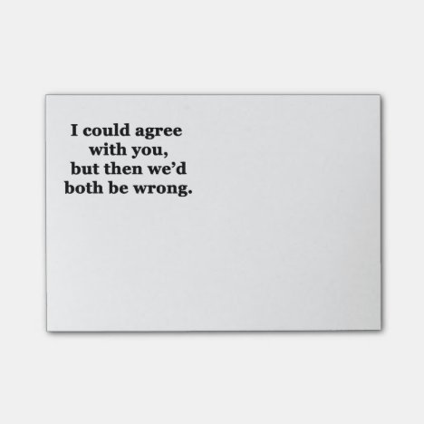 I Could Agree With You Post-it Notes