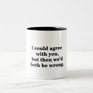 I Could Agree With You Two-Tone Coffee Mug