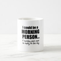 I Could Be a Morning Person Coffee Mug
