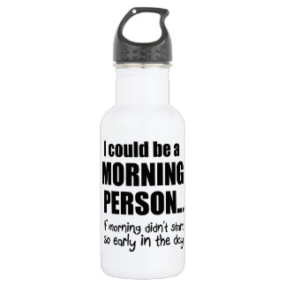 I Could Be a Morning Person Stainless Steel Water Bottle